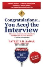 Congratulations... You Aced the Interview! The must read Interview Guide to land the job of your dreams ebook by Patricia D. Sadar,Pete Drolet