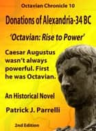10 Donations of Alexandria - 34 BC - Octavian: Rise to Power ebook by Patrick Parrelli