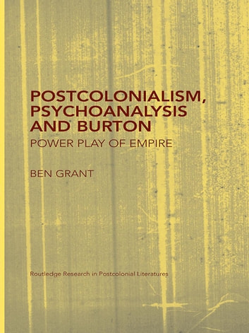 Postcolonialism, Psychoanalysis and Burton - Power Play of Empire ebook by Ben Grant