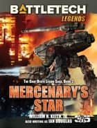 BattleTech Legends: Mercenary's Star - (The Gray Death Legion Saga, Book Two) ebook by William H. Keith, Jr.
