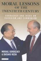 Moral Lessons of the Twentieth Century ebook by M.S. Gorbachev