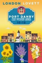 Port Danby Cozy Mystery Series - Books 10-12 ebook by London Lovett