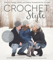 Crochet Style - Over 30 Trendy, Classic and Sporty Accessories for All Ages ebook by Jennifer Dougherty