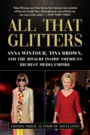 All That Glitters - Anna Wintour, Tina Brown, and the Rivalry Inside America's Richest Media Empire ebook by Thomas Maier