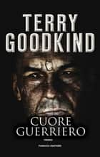 Cuore Guerriero eBook by Terry Goodkind, Gabriele Giorgi