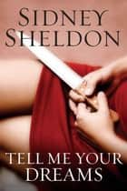 Tell Me Your Dreams ebook by Sidney Sheldon,Sidney Sheldon Family Limited Partnership