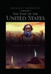 Jeremiah's Prophecies: The End of the United States ebook by Charles J. Brannan