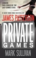 Private Games ebook by James Patterson, Mark Sullivan