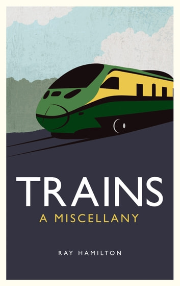 Trains: A Miscellany ebook by Ray Hamilton