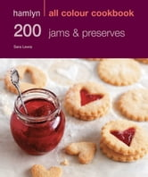 200 Jams and Preserves - Hamlyn All Colour Cookbook ebook by Sara Lewis