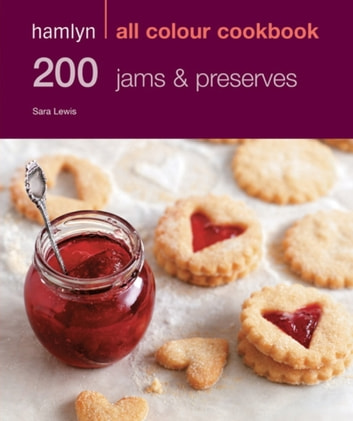 Hamlyn All Colour Cookery: 200 Jams & Preserves - Hamlyn All Colour Cookbook eBook by Sara Lewis