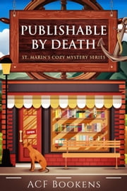 Publishable By Death - St. Marin's Cozy Mystery Series, #1 ebook by ACF Bookens