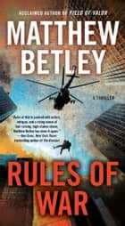 Rules of War - A Thriller ebook by Matthew Betley