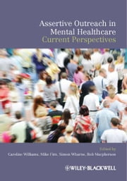 Assertive Outreach in Mental Healthcare - Current Perspectives ebook by Caroline Williams,Mike Firn,Simon Wharne,Rob MacPherson