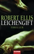 Leichengift - Thriller ebook by Robert Ellis, Karin Dufner