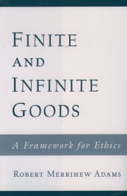 Finite and Infinite Goods: A Framework for Ethics ebook by Robert Merrihew Adams