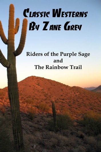 Classic Westerns by Zane Grey: Riders of the Purple Sage, and The Rainbow Trail ebook by Lenny Flank