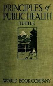 Principles of Public Health - Book on Hygene Presenting the Principles Fundamental to the Conservation of Individual and Community Health ebook by Thos. D. Tuttle