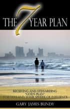 The 7 Year Plan ebook by Gary James Bundy