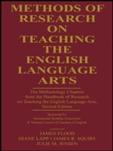 Methods of Research on Teaching the English Language Arts - The Methodology Chapters From the Handbook of Research on Teaching the English Language Arts, Sponsored by International Reading Association & National Council of Teachers of English ebook by