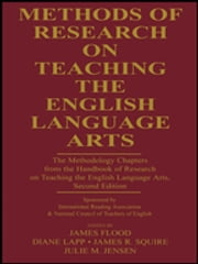 Methods of Research on Teaching the English Language Arts - The Methodology Chapters From the Handbook of Research on Teaching the English Language Arts, Sponsored by International Reading Association & National Council of Teachers of English ebook by James Flood,Diane Lapp,James R. Squire,Julie Jensen