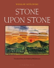Stone Upon Stone ebook by Wieslaw Mysliwski,Bill Johnston