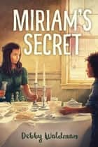 Miriam's Secret ebook by Debby Waldman