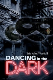 Dancing in the Dark ebook by Eric Alan Westfall