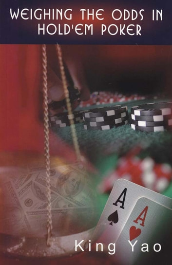 Weighing the Odds in Hold'Em Poker ebook by King Yao