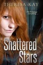 Shattered Stars - Broken Skies, #3 ebook by Theresa Kay