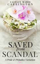 Saved from Scandal - A Pride and Prejudice Variation ebook by
