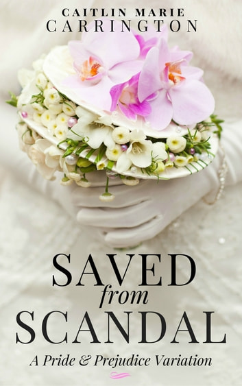Saved from Scandal - A Pride and Prejudice Variation ebook by Caitlin Marie Carrington