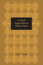 Critical Approaches to Rubén Darío ebook by Keith Ellis