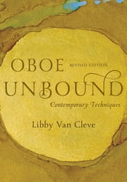 Oboe Unbound - Contemporary Techniques ebook by Libby Van Cleve