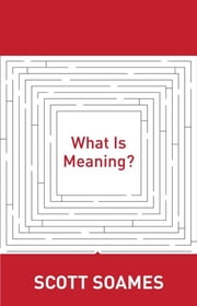 What Is Meaning? ebook by Scott Soames