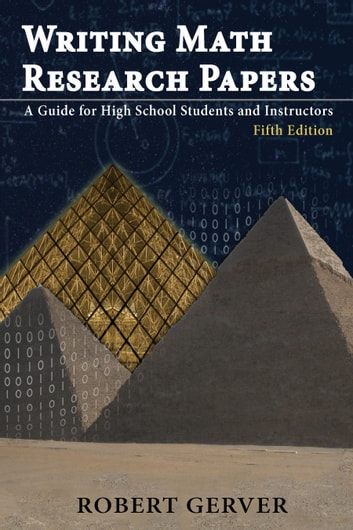 Writing Math Research Papers 5th Ed. - A Guide for High School Students and Instructors ebook by Robert Gerver