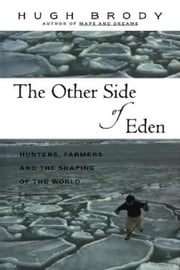 Other Side of Eden: Hunters, Farmers and the Shaping of the World ebook by Brody, Hugh