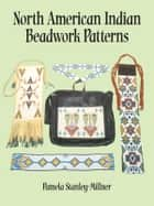 North American Indian Beadwork Patterns ebook by Pamela Stanley-Millner