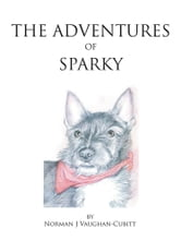 THE ADVENTURES OF SPARKY ebook by Norman J Vaughan-Cubitt
