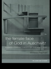 The Female Face of God in Auschwitz - A Jewish Feminist Theology of the Holocaust ebook by Melissa Raphael