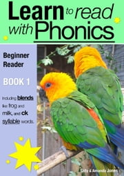 Learn to Read with Phonics - Book 1 - Learn to Read Rapidly in as Little as Six Months ebook by Sally Jones
