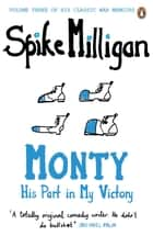 Monty - His Part in My Victory ebook by Spike Milligan