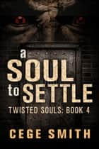 A Soul to Settle (Twisted Souls #4) - Twisted Souls, #4 ebook by Cege Smith