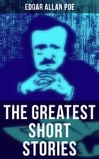 The Greatest Short Stories of Edgar Allan Poe - The Tell-Tale Heart, The Fall of the House of Usher, The Cask of Amontillado, The Black Cat… ebook by
