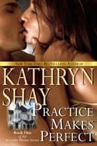 Practice Makes Perfect ebook by Kathryn Shay