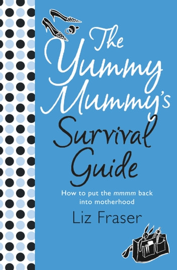 The Yummy Mummy's Survival Guide ebook by Liz Fraser