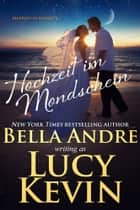 Hochzeit im Mondschein (Married in Malibu 4) ebook by Bella Andre, Lucy Kevin