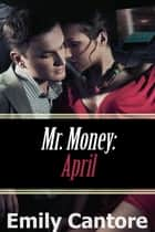 April: Mr. Money - Mr Money, #3 ebook by Emily Cantore