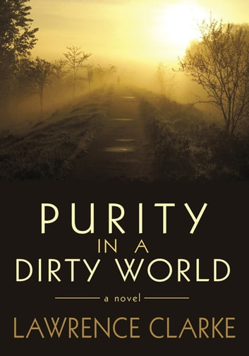 Purity in a Dirty World - A Novel ebook by Lawrence Clarke