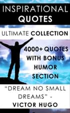 Inspirational Quotes - Ultimate Collection - 4000+ Motivational Quotations Plus Special Humor Section ebook by Darryl Marks